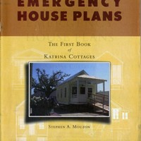 Gulf Coast Emergency House Plans: the first book of Katrina cottages